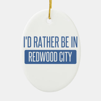 I'd rather be in Redwood City Ceramic Oval Ornament