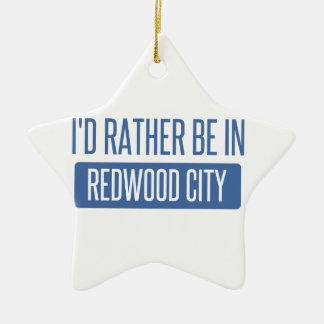 I'd rather be in Redwood City Ceramic Star Ornament