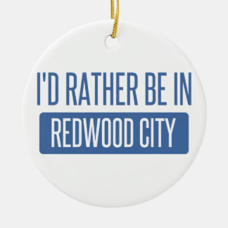 I'd rather be in Redwood City Round Ceramic Ornament