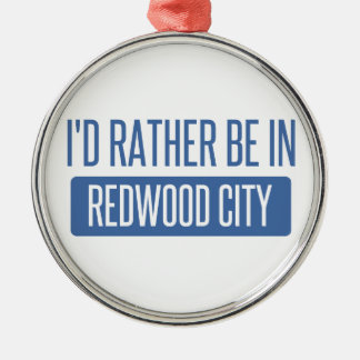 I'd rather be in Redwood City Silver-Colored Round Ornament