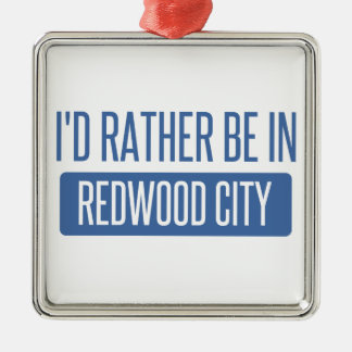 I'd rather be in Redwood City Silver-Colored Square Ornament