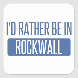 I'd rather be in Rockwall Square Sticker