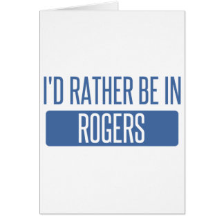 I'd rather be in Rogers Card