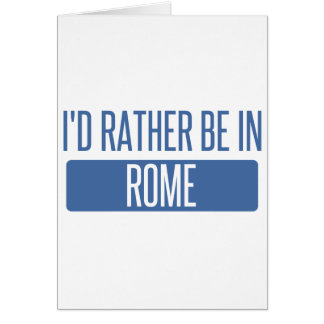 I'd rather be in Rome Card