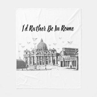 I'd Rather Be In Rome Fleece Blanket