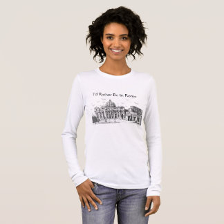 I'd Rather Be In Rome Long Sleeve T-Shirt