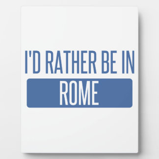 I'd rather be in Rome Plaque
