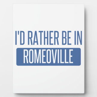 I'd rather be in Romeoville Plaque