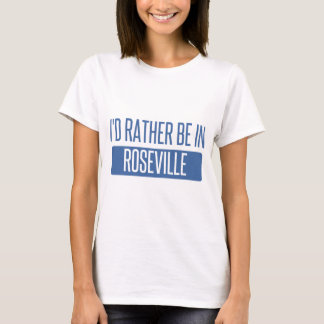 I'd rather be in Roseville CA T-Shirt
