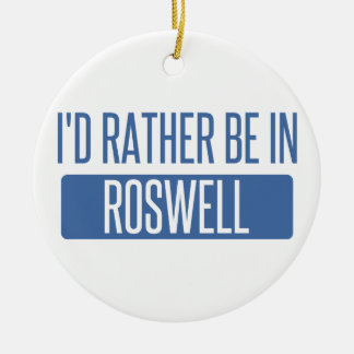 I'd rather be in Roswell GA Ceramic Ornament