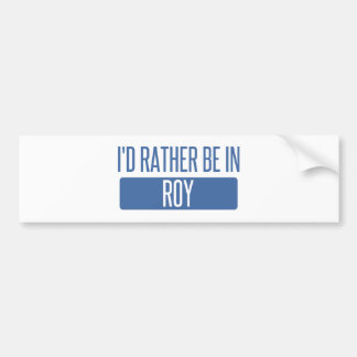 I'd rather be in Roy Bumper Sticker