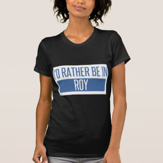 I'd rather be in Roy T-Shirt