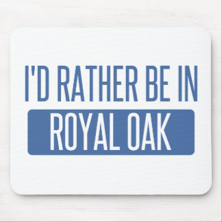 I'd rather be in Royal Oak Mouse Pad