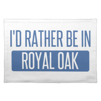 I'd rather be in Royal Oak Placemat