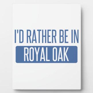 I'd rather be in Royal Oak Plaque