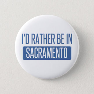 I'd rather be in Sacramento 2 Inch Round Button