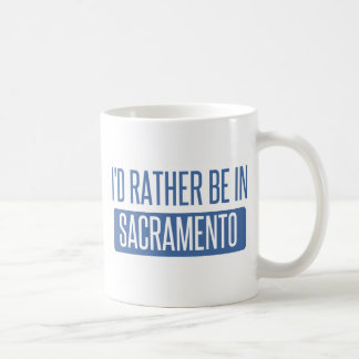 I'd rather be in Sacramento Coffee Mug