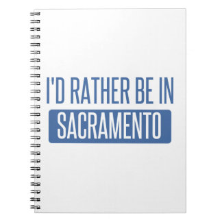 I'd rather be in Sacramento Notebook