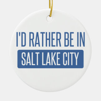 I'd rather be in Salt Lake City Ceramic Ornament