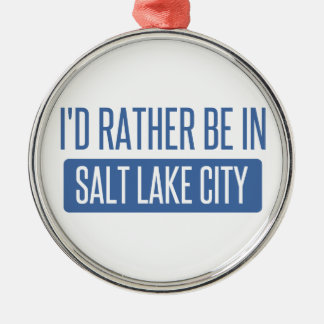 I'd rather be in Salt Lake City Metal Ornament