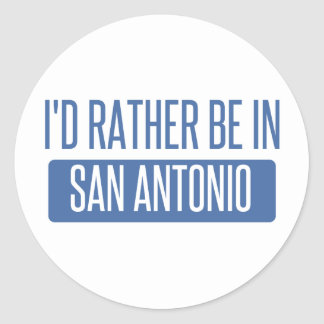 I'd rather be in San Antonio Classic Round Sticker