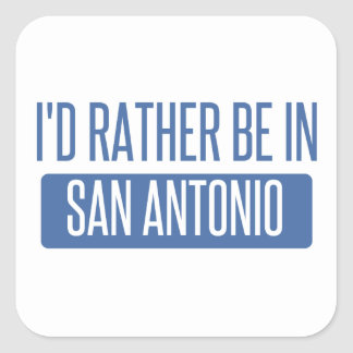 I'd rather be in San Antonio Square Sticker