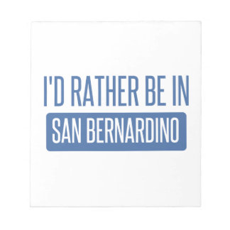 I'd rather be in San Bernardino Notepad