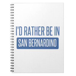 I'd rather be in San Bernardino Spiral Notebooks