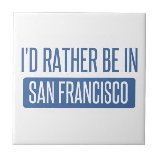 I'd rather be in San Francisco Ceramic Tiles