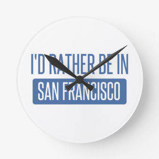 I'd rather be in San Francisco Round Clock