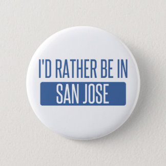 I'd rather be in San Jose 2 Inch Round Button