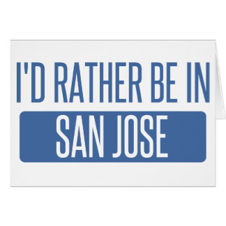 I'd rather be in San Jose Card