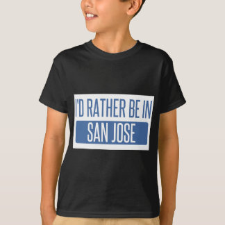 I'd rather be in San Jose T-Shirt