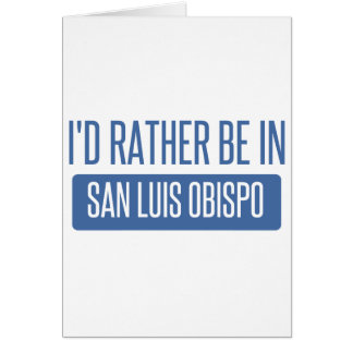 I'd rather be in San Luis Obispo Card