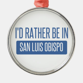 I'd rather be in San Luis Obispo Metal Ornament