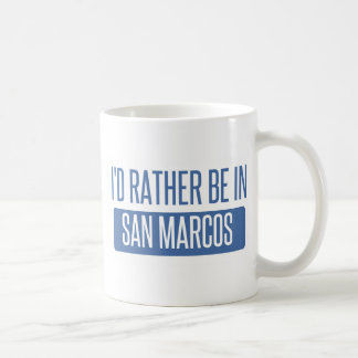I'd rather be in San Marcos CA Coffee Mug