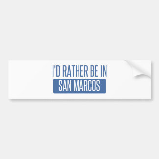 I'd rather be in San Marcos TX Bumper Sticker