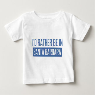 I'd rather be in Santa Barbara Baby T-Shirt