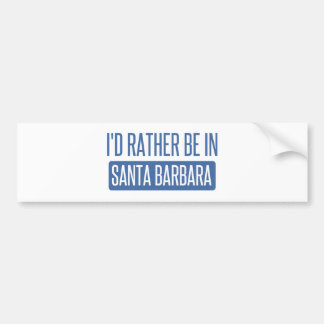 I'd rather be in Santa Barbara Bumper Sticker