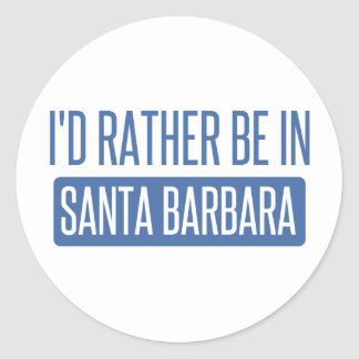 I'd rather be in Santa Barbara Classic Round Sticker