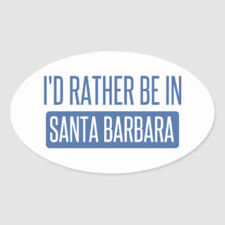 I'd rather be in Santa Barbara Oval Sticker