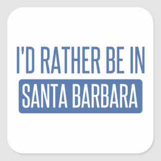 I'd rather be in Santa Barbara Square Sticker