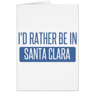 I'd rather be in Santa Clara Card
