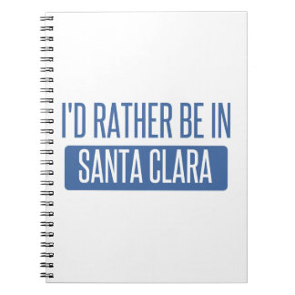 I'd rather be in Santa Clara Notebooks