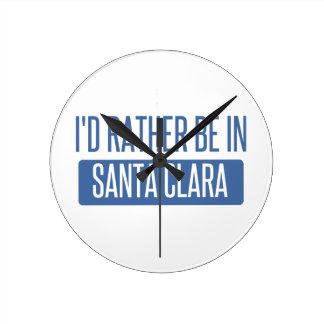 I'd rather be in Santa Clara Round Clock