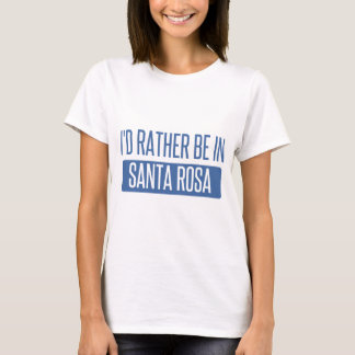 I'd rather be in Santa Rosa T-Shirt
