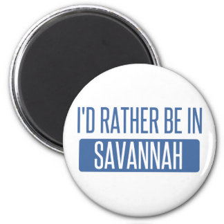 I'd rather be in Savannah 2 Inch Round Magnet