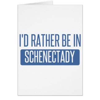 I'd rather be in Schenectady Card