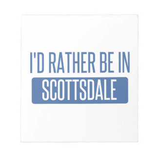 I'd rather be in Scottsdale Notepad