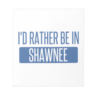 I'd rather be in Shawnee Notepad